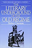 Darnton, Robert: The Literary Underground of the Old Regime
