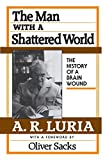Luria, A.R.: The Man With a Shattered World: The History of a Brain Wound