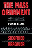Kracauer, Siegfried: The Mass Ornament: Weimer Essays