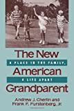 Cherlin, Andrew J.: The New American Grandparent: A Place in the Family, a Life Apart