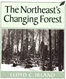Irland, Lloyd C.: The Northeast&#39;s Changing Forest