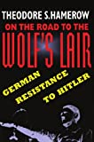 Hamerow, Theodore S.: On the Road to the Wolf's Lair: German Resistance to Hitler