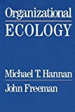 Hannan, Michael T.: Organizational Ecology
