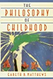 Matthews, Gareth B.: The Philosophy of Childhood