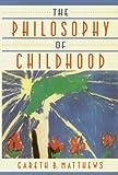 Matthews, Gareth B.: The Philosophy of Childhood