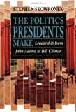 Skowronek, Stephen: The Politics Presidents Make: Leadership from John Adams to Bill Clinton