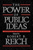 Reich, Robert B.: Power of Public Ideas