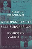 Hirschman, Albert O.: A Propensity to Self-Subversion