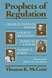 Thomas K. McCraw: Prophets of Regulation: Charles Francis Adams; Louis D. Brandeis; James M. Landis; Alfred E. Kahn