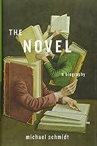 The Novel: A Biography by Michael Schmidt