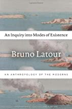 An Inquiry into Modes of Existence: An…