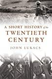 Lukacs, John: A Short History of the Twentieth Century