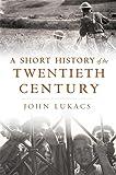 Lukacs, John: A Short History of the Twentieth Century
