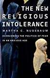 Nussbaum, Martha C.: The New Religious Intolerance: Overcoming the Politics of Fear in an Anxious Age