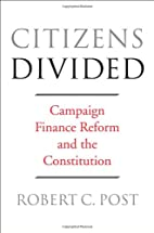 Citizens divided : campaign finance reform…
