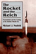 The Rocket and the Reich: Peenemunde and the…