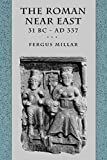 Millar, Fergus: The Roman Near East: 31 Bc-Ad 337