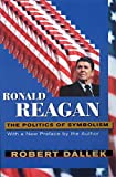 Dallek, Robert: Ronald Reagan: The Politics of Symbolism, With a New Preface