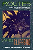 Clifford, James: Routes: Travel and Translation in the Late Twentieth Century