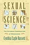 Russett, Cynthia Eagle: Sexual Science: The Victorian Construction of Womanhood