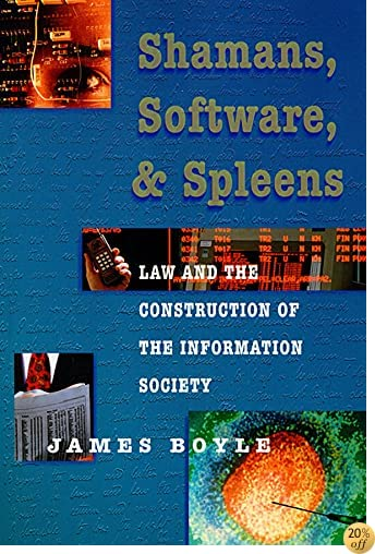 Shamans, Software and Spleens : Law and the Construction of the Information Society