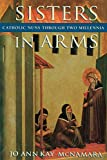 McNamara, Jo Ann Kay: Sisters in Arms: Catholic Nuns Through Two Millennia