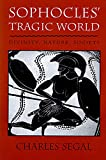 Segal, Charles: Sophocles' Tragic World: Divinity, Nature, Society