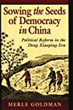 Goldman, Merle: Sowing the Seeds of Democracy in China: Political Reform in the Deng Xiaoping Era