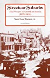 Warner, Sam Bass: Streetcar Suburbs: The Process of Growth in Boston, 1870-1900. 2d Ed