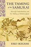 Ikegami, Eiko: The Taming of the Samurai: Honorific Individualism and the Making of Modern Japan