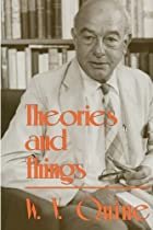 Theories and Things by W. V. Quine