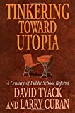 Tyack, David: Tinkering toward Utopia: A Century of Public School Reform