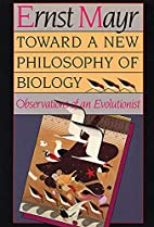 Toward a New Philosophy of Biology:…