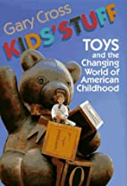 Kids' Stuff: Toys and the Changing World of…