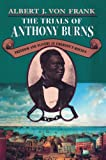 Von Frank, Albert J.: The Trials of Anthony Burns: Freedom and Slavery in Emerson's Boston