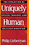 Lieberman, Philip: Uniquely Human: The Evolution of Speech, Thought, and Selfless Behavior
