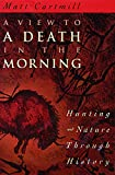 Cartmill, Matt: A View to a Death in the Morning: Hunting and Nature Through History