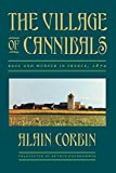 Corbin, Alain: The Village of Cannibals: Rage and Murder in France, 1870