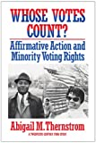 Abigail M. Thernstrom: Whose Votes Count?: Affirmative Action and Minority Voting Rights