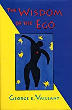 The Wisdom of the Ego by George E. Vaillant