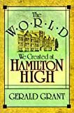 Gerald Grant: The World We Created at Hamilton High