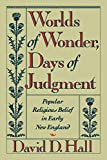 Hall, David D.: Worlds of Wonder, Days of Judgement: Popular Religious Belief in Early New England
