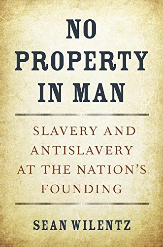no-property-in-man-slavery-and-antislavery-at-the-nations-founding-the-nathan-i-huggins-lectures