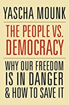 The People vs. Democracy: Why Our Freedom Is…