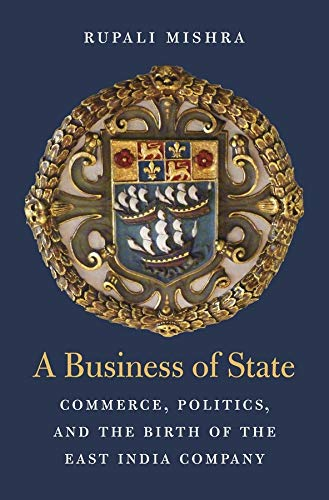 a-business-of-state-commerce-politics-and-the-birth-of-the-east-india-company-harvard-historical-studies