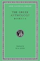 The Greek Anthology, Book 1-6 by W. R. Paton
