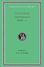 Nonnos: Dionysiaca, Volume I, Books 1-15…