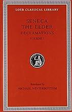 Seneca the Elder: Declamations, Volume I,…