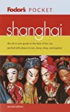 Fodor&#39;s: Fodor&#39;s Shanghai: The All-In-One Guide to the Best of the City Packed With Places to Eat, Sleep, Shop, and Explore