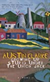Clarke, Austin: Growing up Stupid under the Union Jack: A Memoir